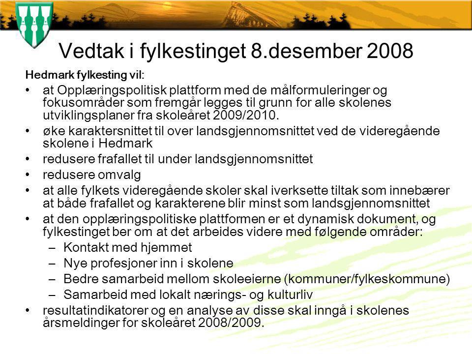 Vedtak i fylkestinget 8.desember 2008 Hedmark fylkesting vil: at Opplæringspolitisk plattform med de målformuleringer og fokusområder som fremgår legges til grunn for alle skolenes utviklingsplaner fra skoleåret 2009/2010.