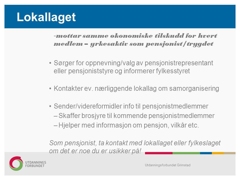 Lokallaget - mottar samme økonomiske tilskudd for hvert medlem – yrkesaktiv som pensjonist/trygdet Sørger for oppnevning/valg av pensjonistrepresentant eller pensjoniststyre og informerer fylkesstyret Kontakter ev.