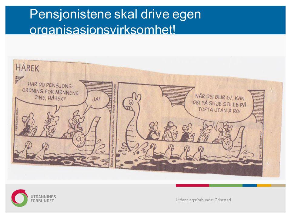 Pensjonistene skal drive egen organisasjonsvirksomhet! Utdanningsforbundet Grimstad