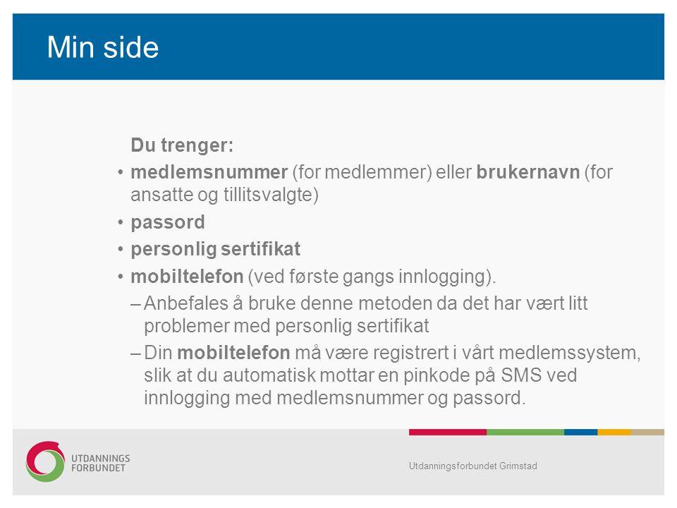Min side Du trenger: medlemsnummer (for medlemmer) eller brukernavn (for ansatte og tillitsvalgte) passord personlig sertifikat mobiltelefon (ved første gangs innlogging).