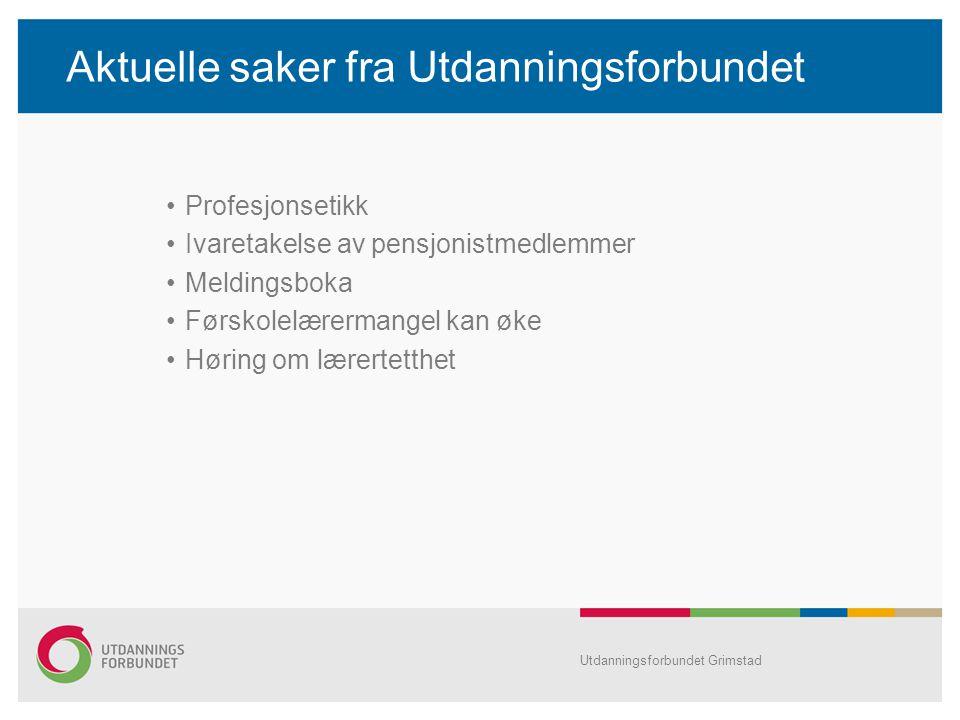 Aktuelle saker fra Utdanningsforbundet Profesjonsetikk Ivaretakelse av pensjonistmedlemmer Meldingsboka Førskolelærermangel kan øke Høring om lærertetthet Utdanningsforbundet Grimstad