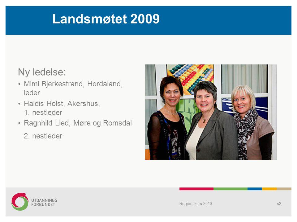 Regionskurs 2010s2 Ny ledelse: Mimi Bjerkestrand, Hordaland, leder Haldis Holst, Akershus, 1. nestleder Ragnhild Lied, Møre og Romsdal 2. nestleder La