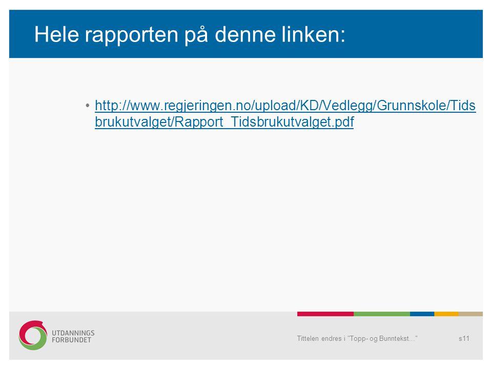 Hele rapporten på denne linken: http://www.regjeringen.no/upload/KD/Vedlegg/Grunnskole/Tids brukutvalget/Rapport_Tidsbrukutvalget.pdfhttp://www.regjeringen.no/upload/KD/Vedlegg/Grunnskole/Tids brukutvalget/Rapport_Tidsbrukutvalget.pdf Tittelen endres i Topp- og Bunntekst... s11