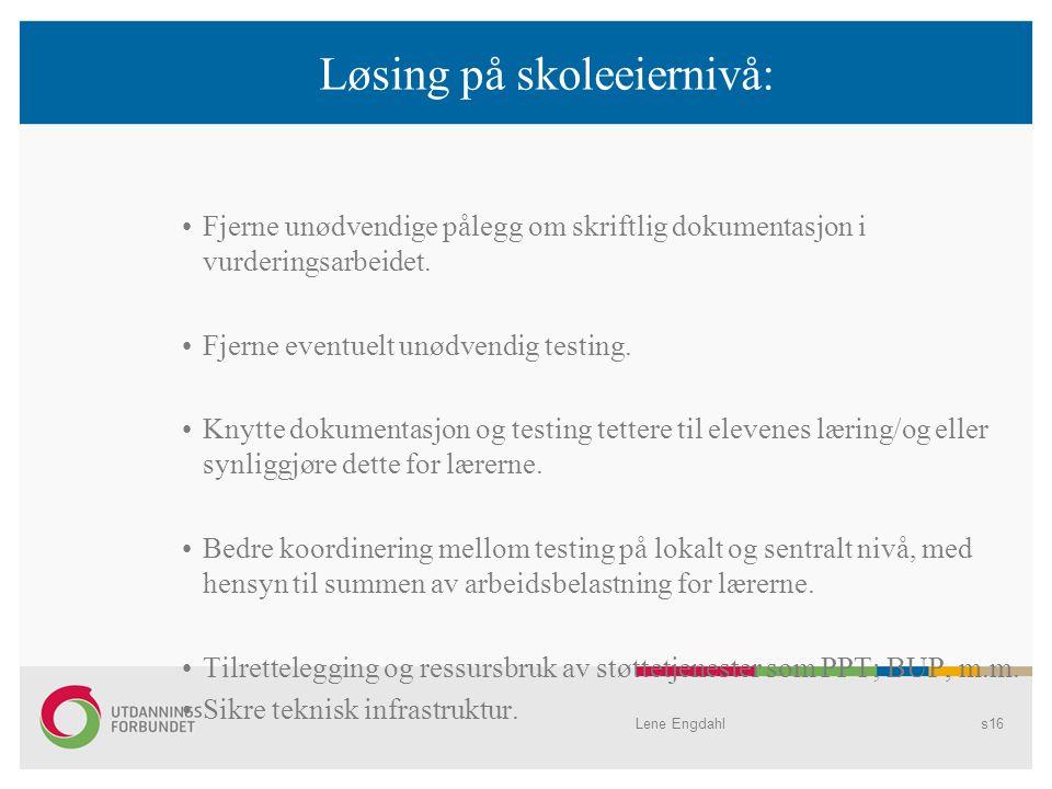 Løsing på skoleeiernivå: Fjerne unødvendige pålegg om skriftlig dokumentasjon i vurderingsarbeidet. Fjerne eventuelt unødvendig testing. Knytte dokume