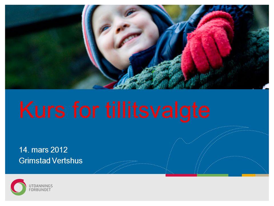 Kurs for tillitsvalgte 14. mars 2012 Grimstad Vertshus
