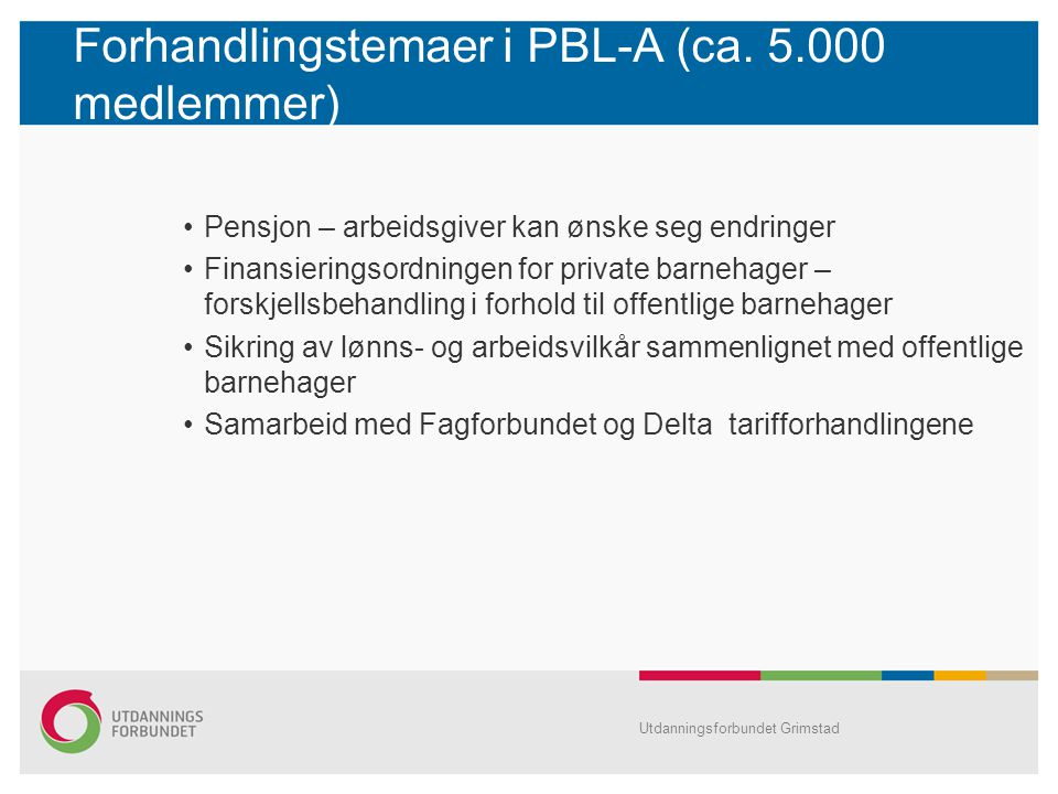 Forhandlingstemaer i PBL-A (ca. 5.000 medlemmer) Pensjon – arbeidsgiver kan ønske seg endringer Finansieringsordningen for private barnehager – forskj