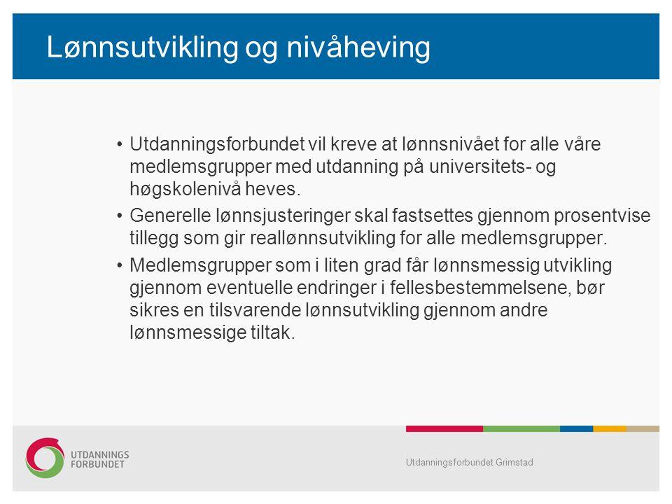 Lønnsutvikling og nivåheving Utdanningsforbundet vil kreve at lønnsnivået for alle våre medlemsgrupper med utdanning på universitets- og høgskolenivå
