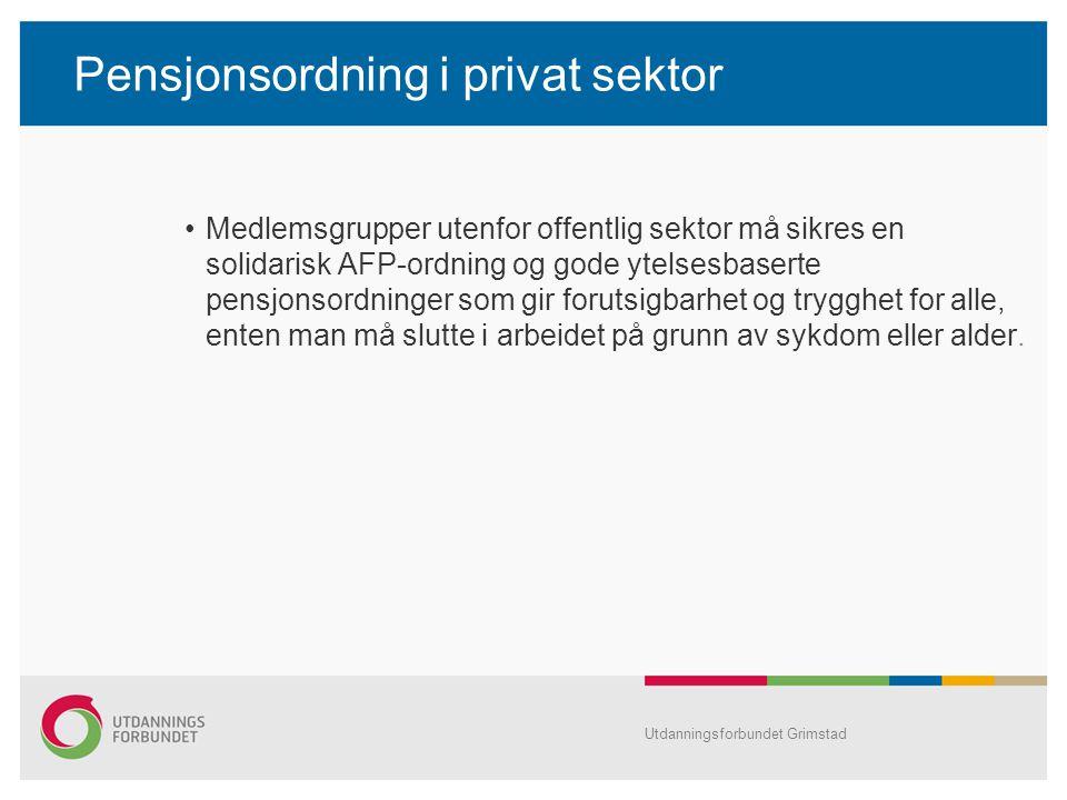 Pensjonsordning i privat sektor Medlemsgrupper utenfor offentlig sektor må sikres en solidarisk AFP-ordning og gode ytelsesbaserte pensjonsordninger s