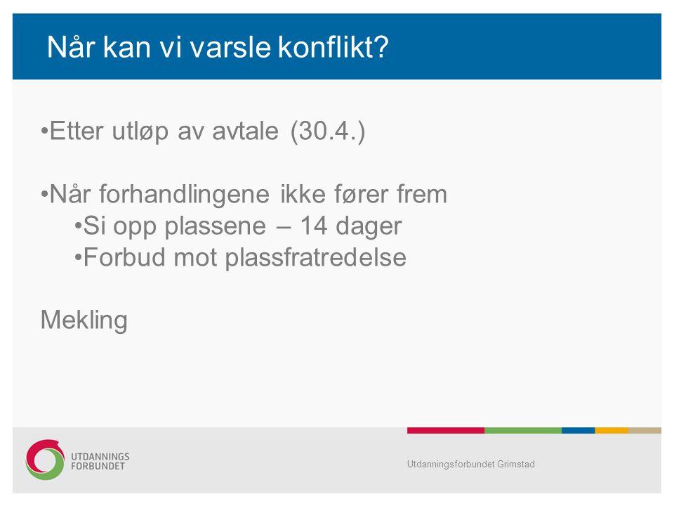Når kan vi varsle konflikt? Utdanningsforbundet Grimstad Etter utløp av avtale (30.4.) Når forhandlingene ikke fører frem Si opp plassene – 14 dager F