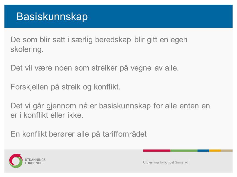 Basiskunnskap Utdanningsforbundet Grimstad De som blir satt i særlig beredskap blir gitt en egen skolering. Det vil være noen som streiker på vegne av
