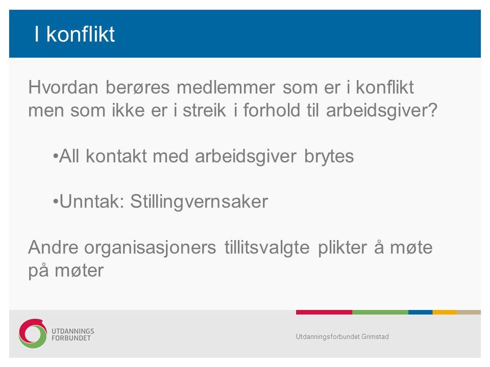 I konflikt Utdanningsforbundet Grimstad Hvordan berøres medlemmer som er i konflikt men som ikke er i streik i forhold til arbeidsgiver? All kontakt m