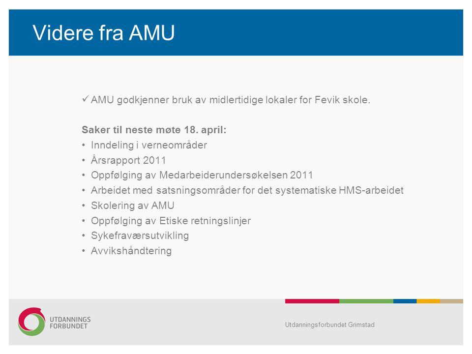 Videre fra AMU AMU godkjenner bruk av midlertidige lokaler for Fevik skole. Saker til neste møte 18. april: Inndeling i verneområder Årsrapport 2011 O