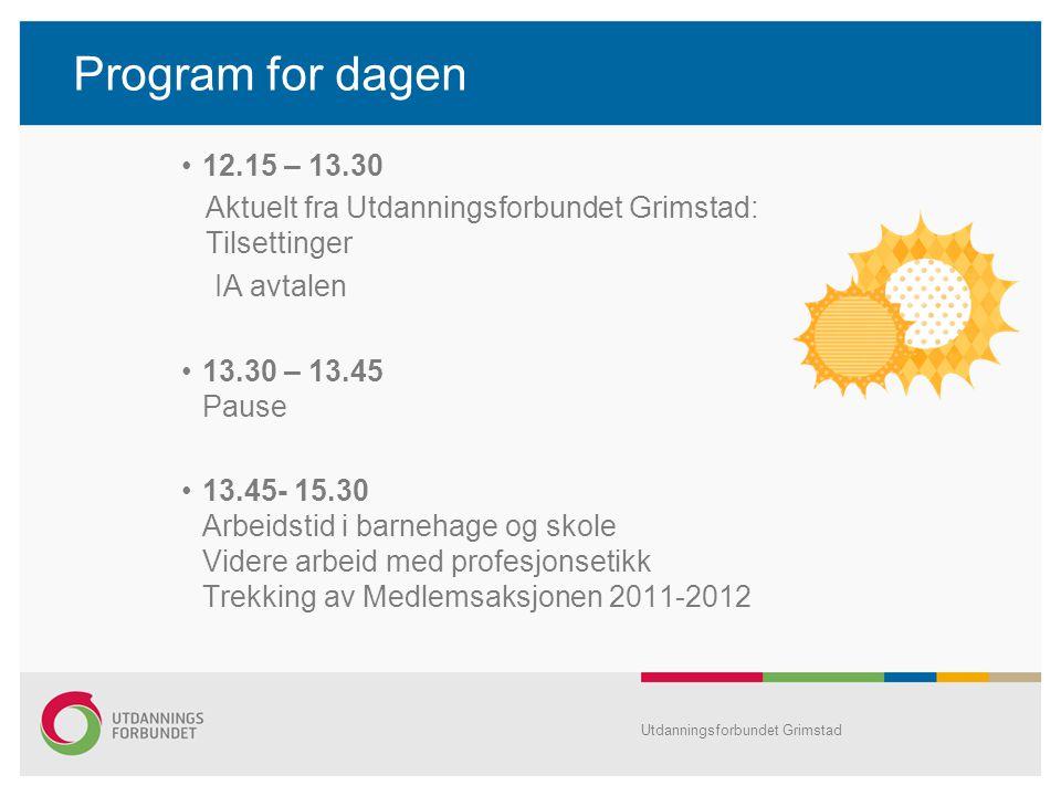 Program for dagen 12.15 – 13.30 Aktuelt fra Utdanningsforbundet Grimstad: Tilsettinger IA avtalen 13.30 – 13.45 Pause 13.45- 15.30 Arbeidstid i barneh