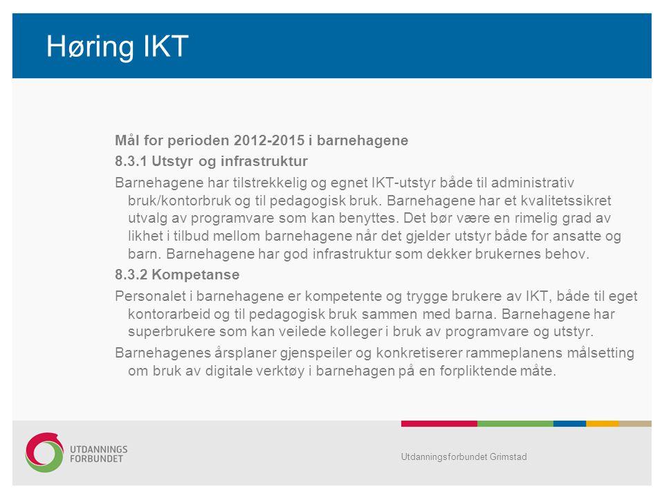 Høring IKT Mål for perioden 2012-2015 i barnehagene 8.3.1 Utstyr og infrastruktur Barnehagene har tilstrekkelig og egnet IKT-utstyr både til administr