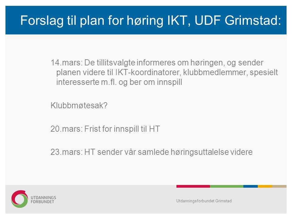 Forslag til plan for høring IKT, UDF Grimstad: 14.mars: De tillitsvalgte informeres om høringen, og sender planen videre til IKT-koordinatorer, klubbm