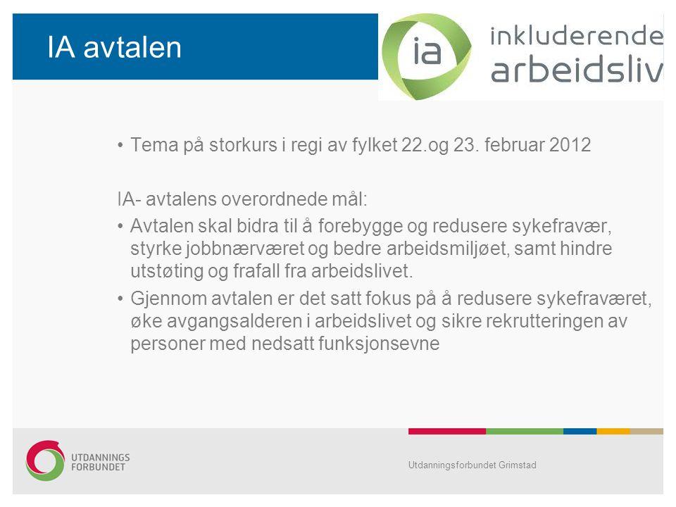 IA avtalen Tema på storkurs i regi av fylket 22.og 23. februar 2012 IA- avtalens overordnede mål: Avtalen skal bidra til å forebygge og redusere sykef