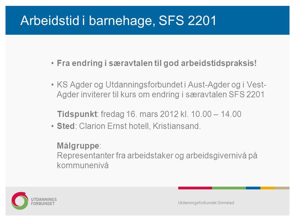 Arbeidstid i barnehage, SFS 2201 Fra endring i særavtalen til god arbeidstidspraksis! KS Agder og Utdanningsforbundet i Aust-Agder og i Vest- Agder in