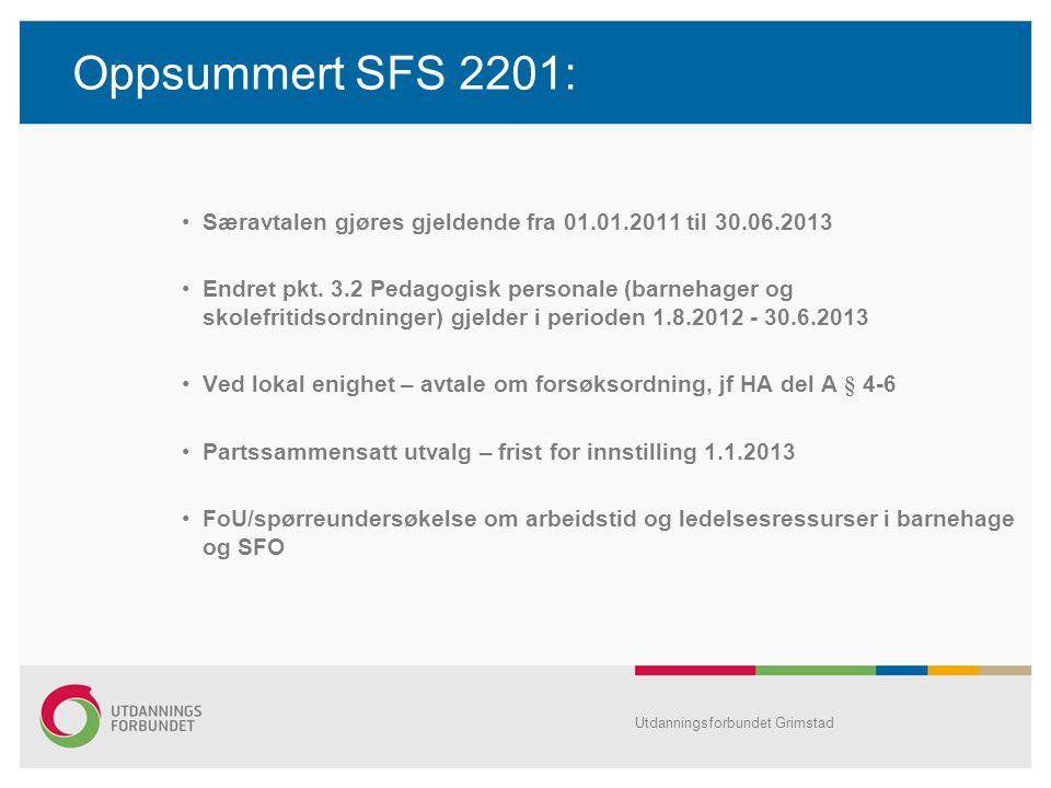 Oppsummert SFS 2201: Særavtalen gjøres gjeldende fra 01.01.2011 til 30.06.2013 Endret pkt. 3.2 Pedagogisk personale (barnehager og skolefritidsordning