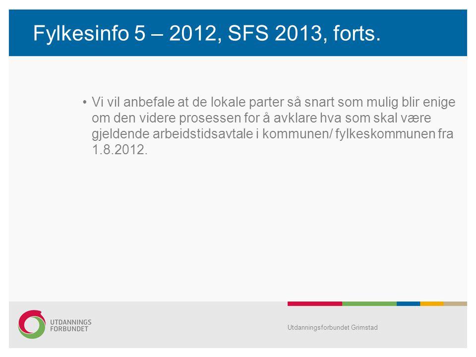Fylkesinfo 5 – 2012, SFS 2013, forts. Vi vil anbefale at de lokale parter så snart som mulig blir enige om den videre prosessen for å avklare hva som