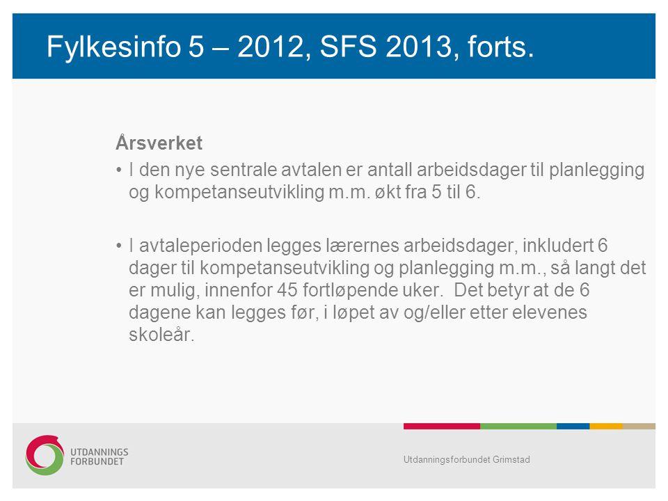 Fylkesinfo 5 – 2012, SFS 2013, forts. Årsverket I den nye sentrale avtalen er antall arbeidsdager til planlegging og kompetanseutvikling m.m. økt fra