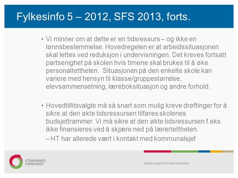 Fylkesinfo 5 – 2012, SFS 2013, forts. Vi minner om at dette er en tidsressurs – og ikke en lønnsbestemmelse. Hovedregelen er at arbeidssituasjonen ska