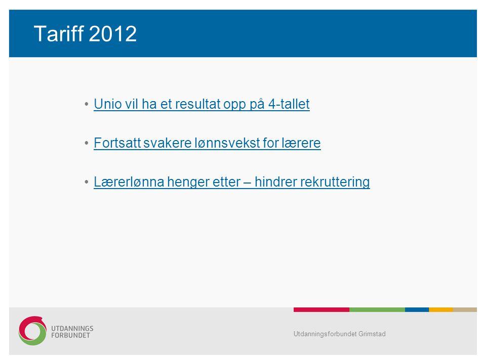 Tariff 2012 Unio vil ha et resultat opp på 4-tallet Fortsatt svakere lønnsvekst for lærere Lærerlønna henger etter – hindrer rekruttering Utdanningsfo