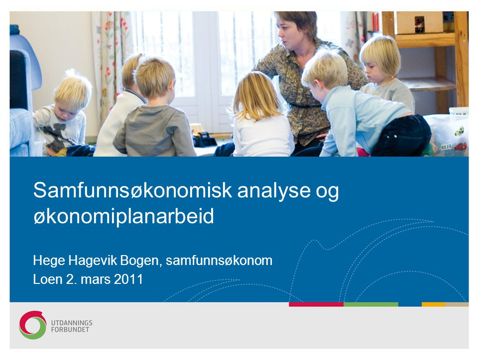 Hege Hagevik Bogen, samfunnsøkonom Loen 2. mars 2011 Samfunnsøkonomisk analyse og økonomiplanarbeid