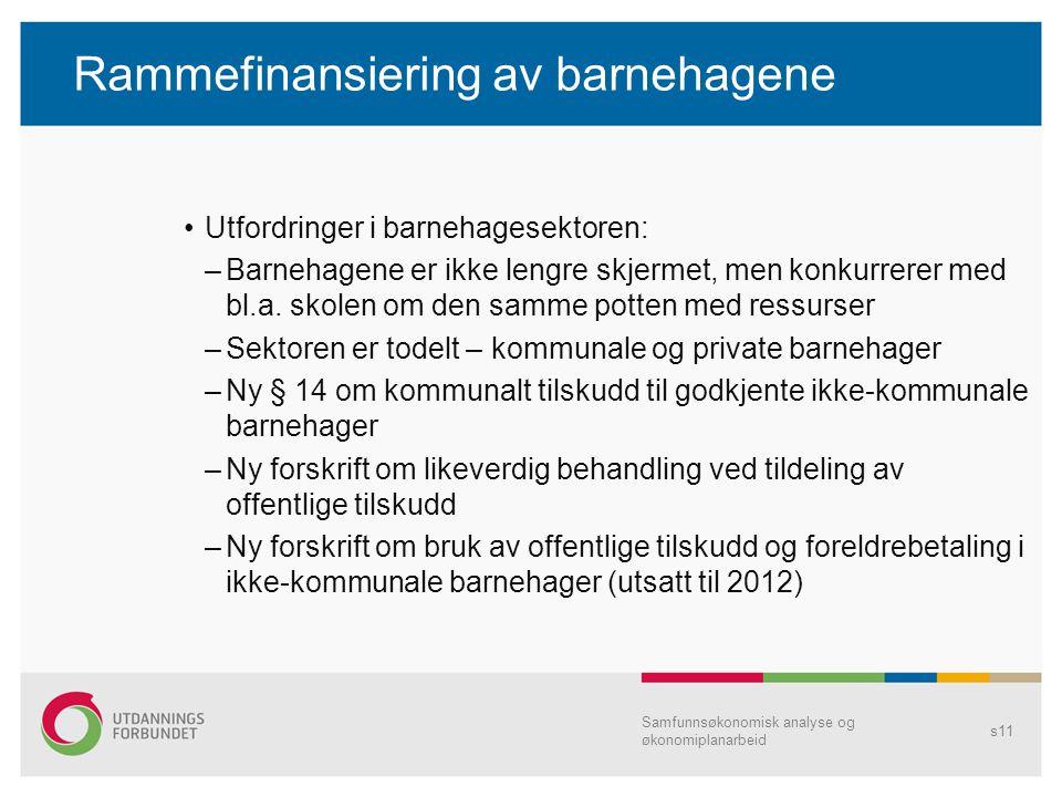 Rammefinansiering av barnehagene Utfordringer i barnehagesektoren: –Barnehagene er ikke lengre skjermet, men konkurrerer med bl.a. skolen om den samme