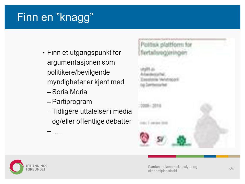 """Finn en """"knagg"""" Finn et utgangspunkt for argumentasjonen som politikere/bevilgende myndigheter er kjent med –Soria Moria –Partiprogram –Tidligere utta"""