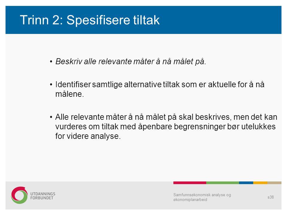 Trinn 2: Spesifisere tiltak Beskriv alle relevante måter å nå målet på. Identifiser samtlige alternative tiltak som er aktuelle for å nå målene. Alle