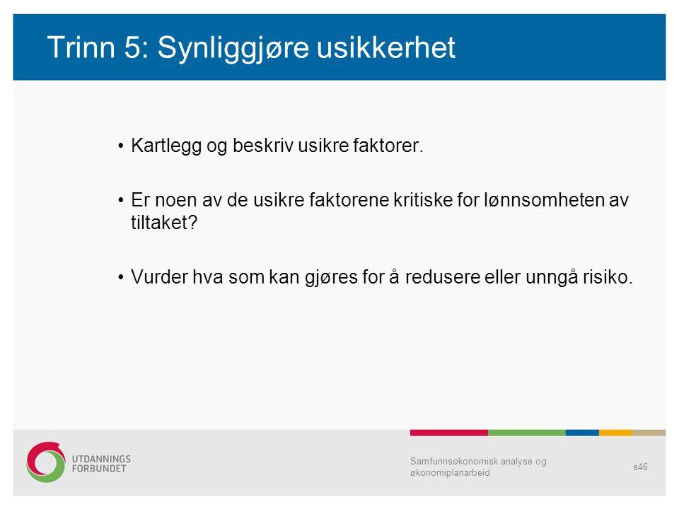Trinn 5: Synliggjøre usikkerhet Kartlegg og beskriv usikre faktorer. Er noen av de usikre faktorene kritiske for lønnsomheten av tiltaket? Vurder hva