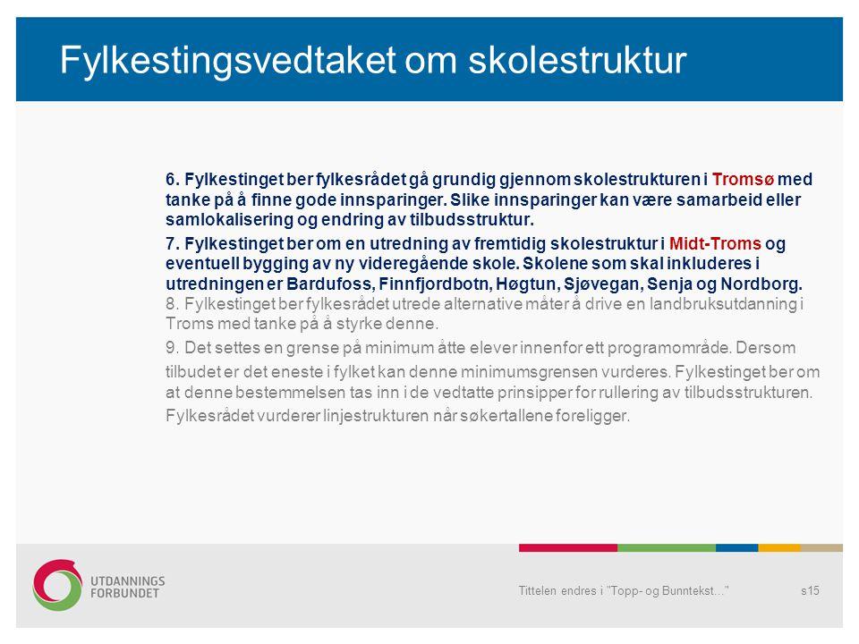 Fylkestingsvedtaket om skolestruktur 6. Fylkestinget ber fylkesrådet gå grundig gjennom skolestrukturen i Tromsø med tanke på å finne gode innsparinge