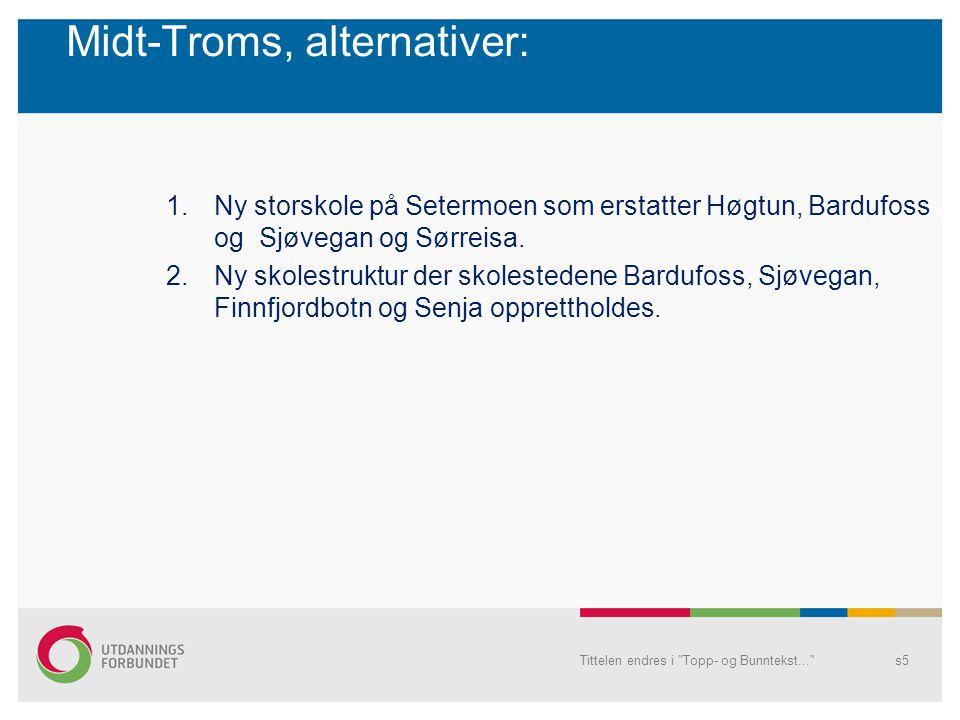 Midt-Troms, alternativer: 1.Ny storskole på Setermoen som erstatter Høgtun, Bardufoss og Sjøvegan og Sørreisa. 2.Ny skolestruktur der skolestedene Bar
