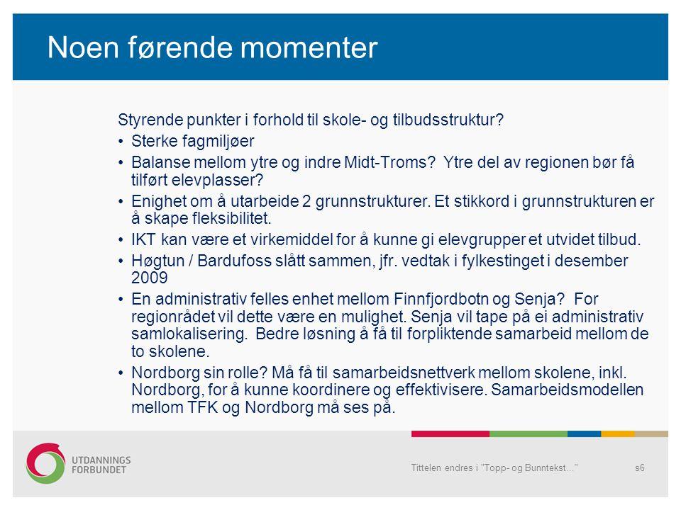 Noen førende momenter Styrende punkter i forhold til skole- og tilbudsstruktur? Sterke fagmiljøer Balanse mellom ytre og indre Midt-Troms? Ytre del av