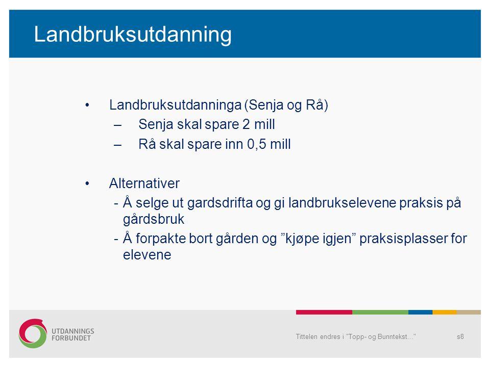 Landbruksutdanning Landbruksutdanninga (Senja og Rå) –Senja skal spare 2 mill –Rå skal spare inn 0,5 mill Alternativer -Å selge ut gardsdrifta og gi l