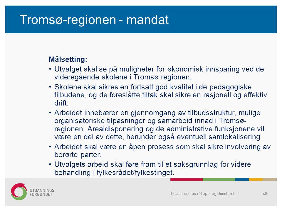 Tromsø-regionen - mandat Målsetting: Utvalget skal se på muligheter for økonomisk innsparing ved de videregående skolene i Tromsø regionen. Skolene sk