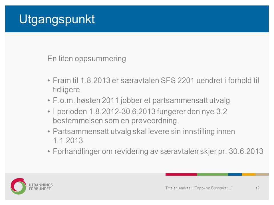 Utgangspunkt En liten oppsummering Fram til 1.8.2013 er særavtalen SFS 2201 uendret i forhold til tidligere.