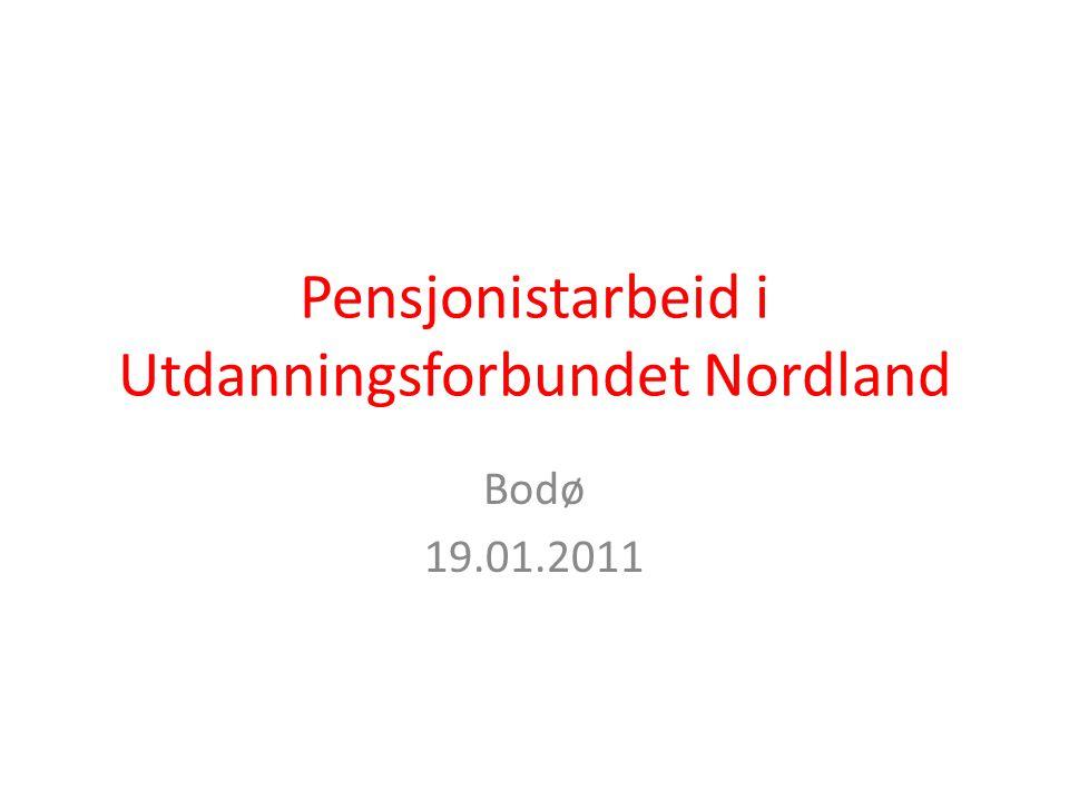 Pensjonistarbeid i Utdanningsforbundet Nordland Bodø 19.01.2011