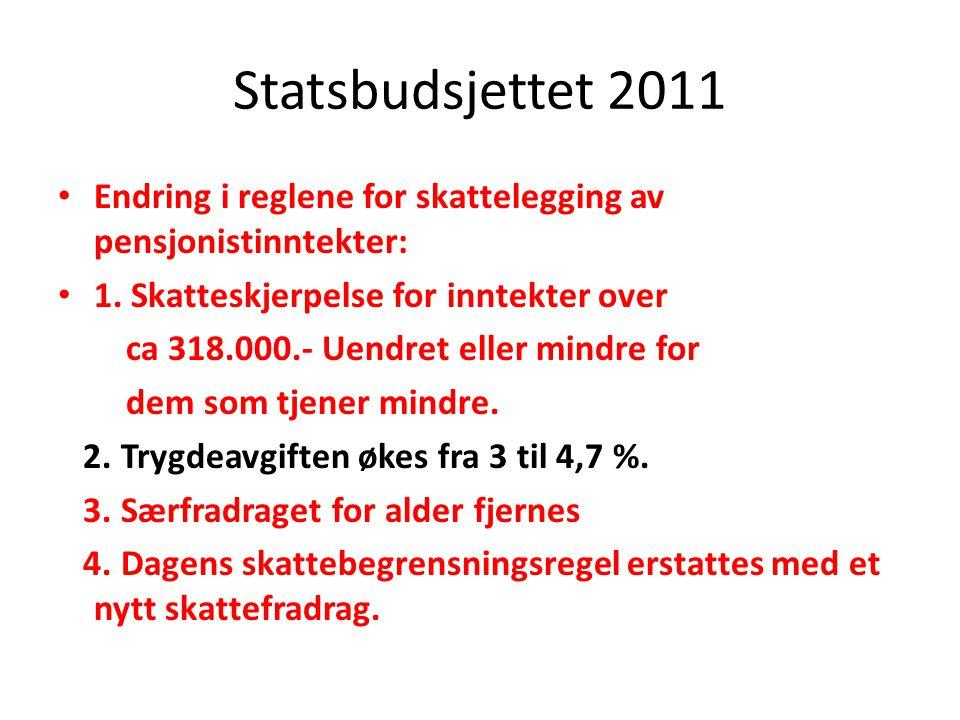 Statsbudsjettet 2011 Endring i reglene for skattelegging av pensjonistinntekter: 1. Skatteskjerpelse for inntekter over ca 318.000.- Uendret eller min
