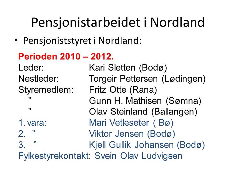 Pensjonistarbeidet i Nordland Pensjoniststyret i Nordland: Perioden 2010 – 2012. Leder: Kari Sletten (Bodø) Nestleder: Torgeir Pettersen (Lødingen) St