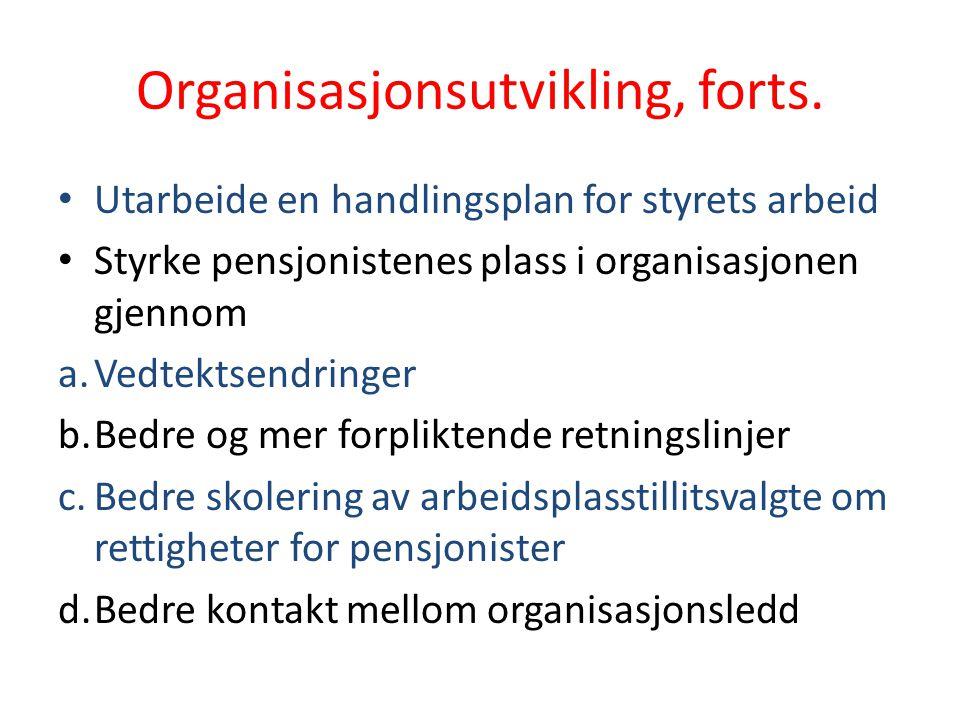 Organisasjonsutvikling, forts. Utarbeide en handlingsplan for styrets arbeid Styrke pensjonistenes plass i organisasjonen gjennom a.Vedtektsendringer