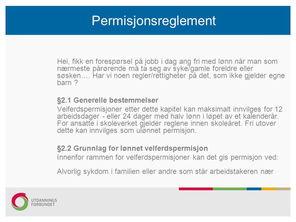 Permisjonsreglement Hei, fikk en forespørsel på jobb i dag ang fri med lønn når man som nærmeste pårørende må ta seg av syke/gamle foreldre eller søsken….