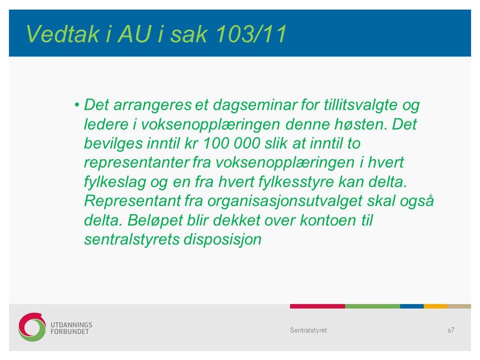 Sentralstyrets7 Vedtak i AU i sak 103/11 Det arrangeres et dagseminar for tillitsvalgte og ledere i voksenopplæringen denne høsten.