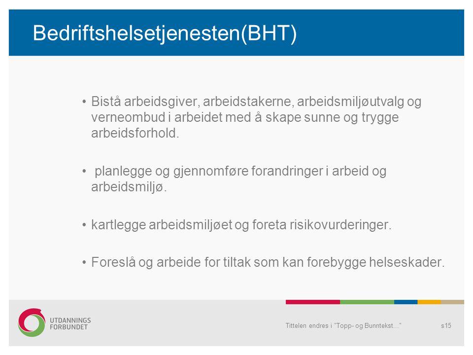 Bedriftshelsetjenesten(BHT) Bistå arbeidsgiver, arbeidstakerne, arbeidsmiljøutvalg og verneombud i arbeidet med å skape sunne og trygge arbeidsforhold.