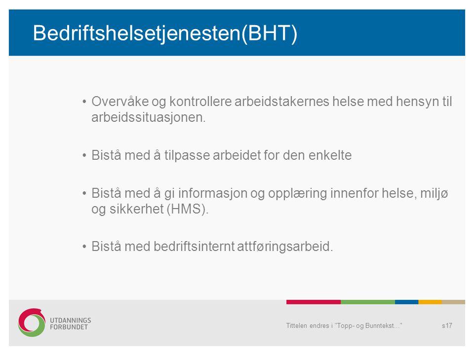 Bedriftshelsetjenesten(BHT) Overvåke og kontrollere arbeidstakernes helse med hensyn til arbeidssituasjonen.