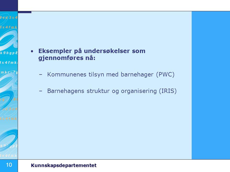 10 Kunnskapsdepartementet Eksempler på undersøkelser som gjennomføres nå: –Kommunenes tilsyn med barnehager (PWC) –Barnehagens struktur og organiserin