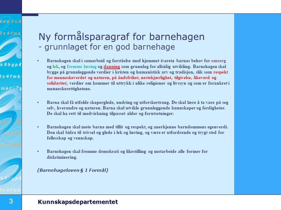 3 Kunnskapsdepartementet Ny formålsparagraf for barnehagen - grunnlaget for en god barnehage Barnehagen skal i samarbeid og forståelse med hjemmet iva