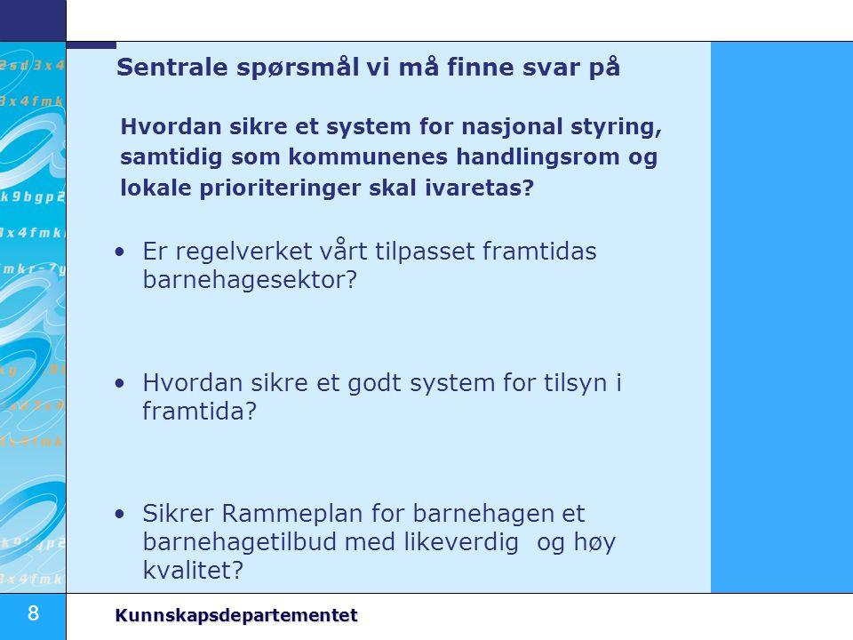 8 Kunnskapsdepartementet Sentrale spørsmål vi må finne svar på Hvordan sikre et system for nasjonal styring, samtidig som kommunenes handlingsrom og l