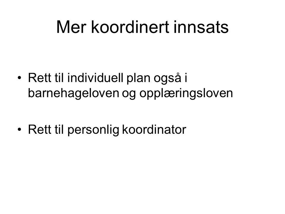 Mer koordinert innsats Rett til individuell plan også i barnehageloven og opplæringsloven Rett til personlig koordinator