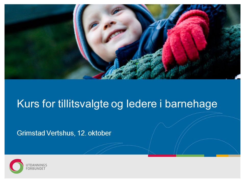 Kurs for tillitsvalgte og ledere i barnehage Grimstad Vertshus, 12. oktober